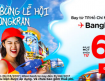Cùng săn vé đi Malaysia và Thailand với lễ hội Songkran 04-2017